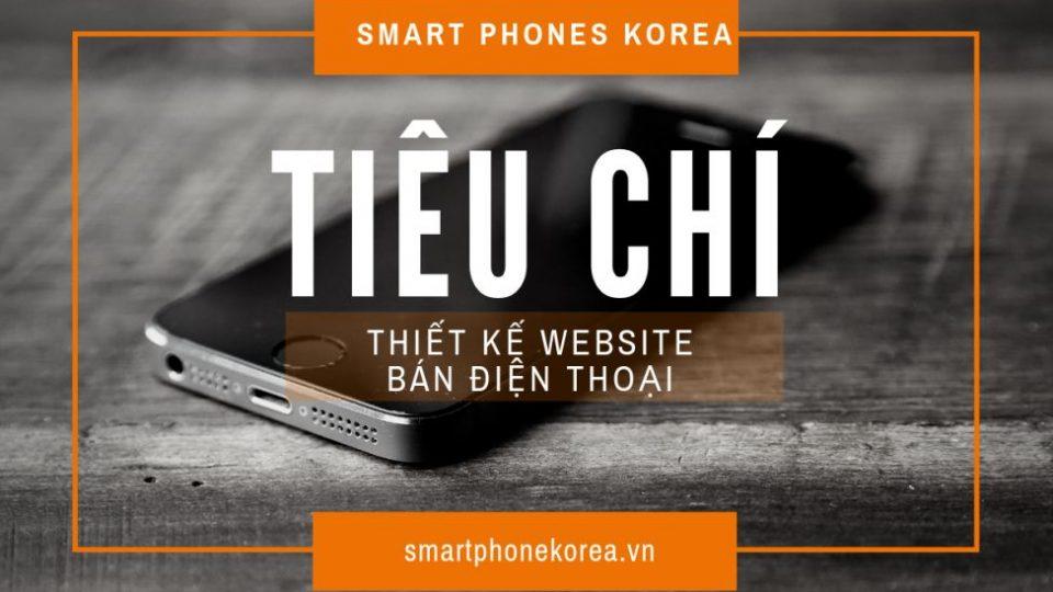 Những tiêu chí cần chú ý khi thiết kế website bán điện thoại